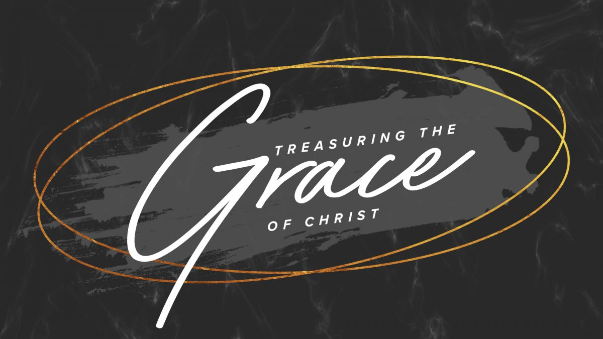 Treasuring the grace of Christ Sermon Series